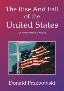 The Rise and Fall of the United States PDF