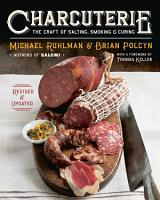 Charcuterie  The Craft of Salting  Smoking  and Curing  Revised and Updated  PDF