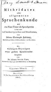 th. Vorrede. Nachträge zu dem 1. theile ... Von Friedrich Adelung. Nachträge zum 2. bande: I. Berichtigungen und zusätze zum ersten abschnitte des 2. bandes ... über die cantabrische oder baskische sprache, von Wilhelm von Humboldt ... II. Nachträge zum 2. bande ... von herrn staatsrath von Adelung und dem herausgeber. III. Nachträge zum 3. bande ... Von J.S. Vater. Allgemeines register