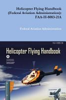 Helicopter Flying Handbook  Federal Aviation Administration   FAA H 8083 21A PDF