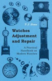 Watches Adjustment and Repair - A Practical Handbook on Modern Watches