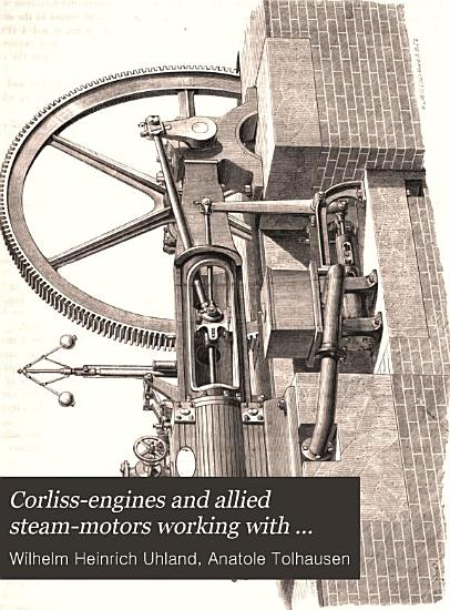 Corliss engines and Allied Steam motors Working with and Without Automatic Variable Expansion gear PDF