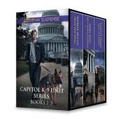 Capitol K-9 Unit Series Books 1-3: Protection Detail\Duty Bound Guardian\Trail of Evidence