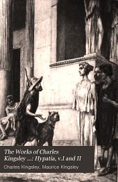 The Works of Charles Kingsley ...: Hypatia, v.I and II