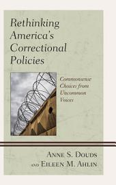 Rethinking America's Correctional Policies: Commonsense Choices from Uncommon Voices
