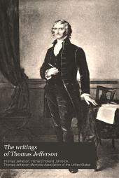 The writings of Thomas Jefferson: Volume 10