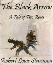 The Black Arrow (Annotated): A Tale of Two Roses