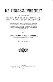 Die Lungenschwindsucht; auf Grundlage klinischer und experimenteller hämatologischer Untersuchungen...