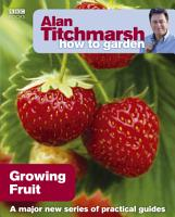 Alan Titchmarsh How to Garden  Growing Fruit PDF