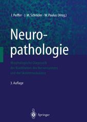 Neuropathologie: Morphologische Diagnostik der Krankheiten des Nervensystems und der Skelettmuskulatur, Ausgabe 3