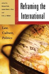 Reframing the International: Law, Culture, Politics