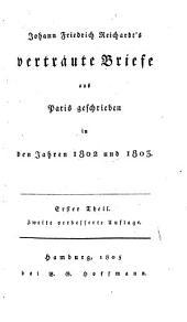 Johann Friedrich Reichardt's vertraute Briefe aus Paris geschrieben in den Jahren 1802 - 1803: 1. (1805). - XVI, 504 S.