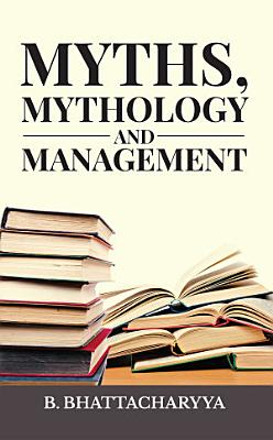 MYTHS  MYTHOLOGY AND MANAGEMENT