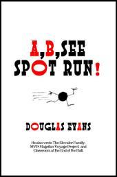 A, B, See Spot Run!
