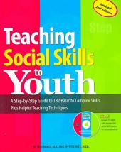 Teaching Social Skills to Youth: A Step-by-step Guide to 182 Basic to Complex Skills Plus Helpful Teaching Techniques