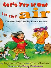 Lets Try It Out: In the Air: Hands-On Early-Learning Science Activities