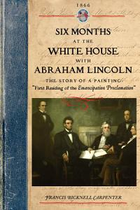 Six Months at the White House With Abraham Lincoln PDF