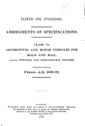 Patents for Inventions: Abridgments of specifications. Locomotives and motor-vehicles for road and rail, including portable and semi-portable engines. Class 79