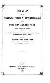 Relacion de los trabajos fisicos y meteorologicos hechos por A. Poey, tanto en la Habana como en Europa
