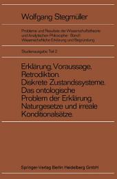 Erklärung, Voraussage, Retrodiktion Diskrete Zustandssysteme Das ontologische Problem der Erklärung Naturgesetze und irreale Konditionalsätze