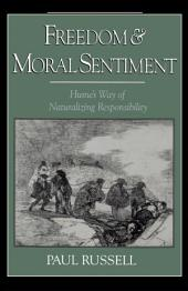 Freedom and Moral Sentiment : Hume's Way of Naturalizing Responsibility: Hume's Way of Naturalizing Responsibility