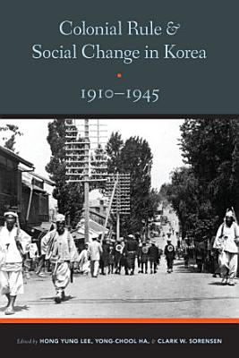 Colonial Rule and Social Change in Korea  1910 1945