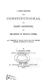 A Brief Treatise Upon Constitutional and Party Questions: And the History of Political Parties, as I Received it Orally from the Late Senator Stephen A. Douglas