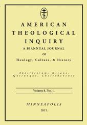American Theological Inquiry, Volume Eight, Issue One: A Biannual Journal of Theology, Culture, and History