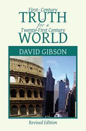 First-Century Truth for a Twenty-First Century World: The Crucial Issues of Biblical Authority