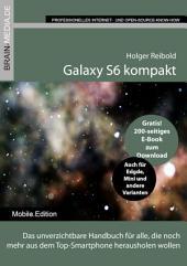 Galaxy S6 kompakt: Das unverzichtbare Handbuch für alle, die noch mehr aus dem Top-Smartphone herausholen wollen