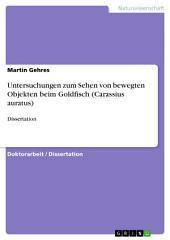 Untersuchungen zum Sehen von bewegten Objekten beim Goldfisch (Carassius auratus): Dissertation