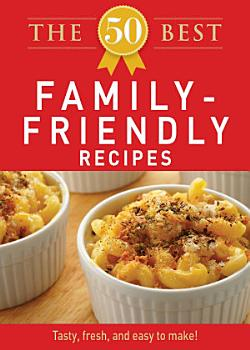 The 50 Best Family Friendly Recipes PDF