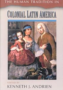 The Human Tradition in Colonial Latin America Book