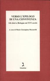 Verso l'epilogo di una convivenza: gli ebrei a Bologna nel XVI secolo
