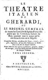 Le theatre italien: Ou Le Recueil General de toutes les Comédies & Sçênes Françoises jouées par les Comédiens Italiens du Roy, pendant tout le temps qu'ils ont été au service de sa Majesté. 2