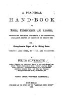 A Practical Hand book for Miners  Metallurgists  and Assayers      With a comprehensive digest of the Mining Laws  Profusely illustrated PDF