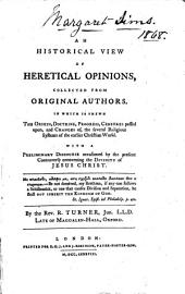 An Historical View of Heretical Opinions: Collected from Original Authors. ... With a Preliminary Discourse Occasioned by the Present Controversy Concerning the Divinity of Jesus Christ. By the Rev. R. Turner, ...