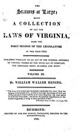 The Statutes at Large: Being a Collection of All the Laws of Virginia, from the First Session of the Legislature, in the Year 1619 : Published Pursuant to an Act of the General Assembly of Virginia, Passed on the Fifth Day of February One Thousand Eight Hundred and Eight ...