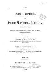 The Encyclopedia of Pure Materia Medica: A Record of the Positive Effects of Drugs Upon the Healthy Human Organism, Volume 4