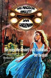 Das magische Amulett #45: Feinde aus der Ewigkeit: Romantic Thriller