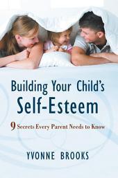 Building Your Child's Self-Esteem: 9 Secrets Every Parent Needs to Know