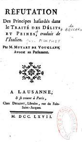 Réfutation des principes hasardés dans le Traité des délits et peines, traduit de l'italien Par M. Muyart de Vouglans, avocat au parlement