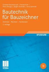 Bautechnik für Bauzeichner: Zeichnen - Rechnen - Fachwissen, Ausgabe 2