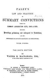 Paley's Law and Practice of Summary Convictions Under the Summary Jurisdiction Acts, 1848 & 1879: Including Proceedings Preliminary and Subsequent to Convictions, and the Responsibility of Convicting Magistrates and Their Officers. With Forms