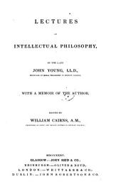 Lectures on Intellectual Philosophy, with a Memoir of the Author, Ed. by William Cairns