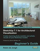 SketchUp 7.1 for Architectural Visualization: Beginner's Guide : Create Stunning Photo-realistic and Artistic Visuals of Your SketchUp Models