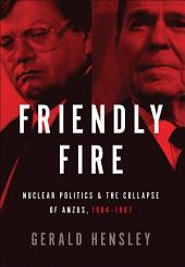 Friendly Fire: Nuclear Politics & the Collapse of ANZUS, 1984–1987