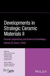 Developments in Strategic Ceramic Materials II: A Collection of Papers Presented at the 40th International Conference on Advanced Ceramics and Composites, January 24-29, 2016, Daytona Beach, Florida