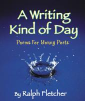 A Writing Kind of Day: Poems for Young Poets