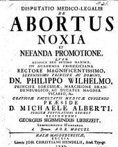 Disp. medico-legalis de abortus noxia et nefanda promotione ... resp. Georgius Sigismundus Liebezeit
